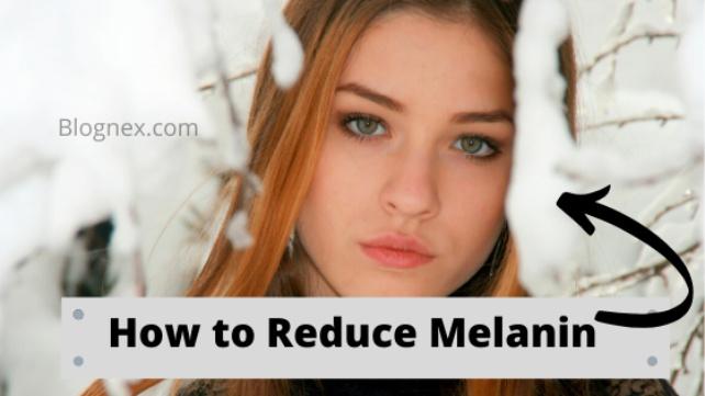 reduce melanin